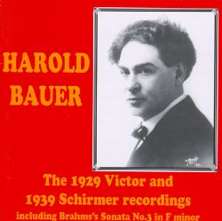 Harold Bauer - Harold Bauer: The 1929 Victor and 1939 Schirmer Recordings