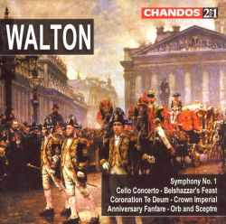 Sir William Walton: Symphony No. 1; Cello Concerto; Belshazzar's Feast; Coronation Te Deum; Crown Imperial; etc.