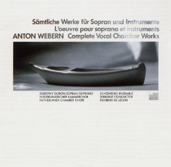 Dorothy Dorow - Anton Webern: The Complete Vocal Chamber Works