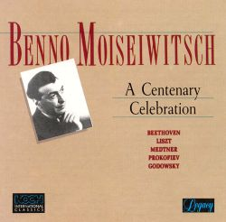 Benno Moiseiwitsch - Benno Moiseiwitsch: A Centenary Celebration