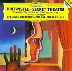 Birtwistle: Tragoedia; Five Distances; Three Settings of Celan; Secret Theatre