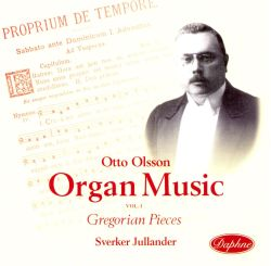 Sverker Jullander - Otto Olsson Organ Music Vol. 1: Gregorian Pieces