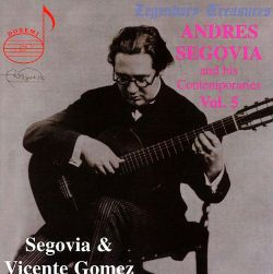 Vicente Gómez / Andrés Segovia - Andres Segovia & His Contemporaries, Vol. 5: Vicente Gomez