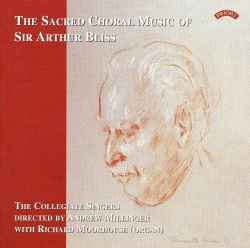 Collegiate Singers - The Sacred Choral Music of Sir Arthur Bliss