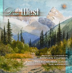 Vancouver Chamber Choir - Due West: Music of Stephen Chatman