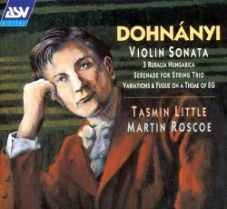 Tasmin Little - Ernö Dohnányi: Violin Sonata; 3 Ruralia Hungarica; Serenade for String Trio; Variations & Fugue on a Theme of EG