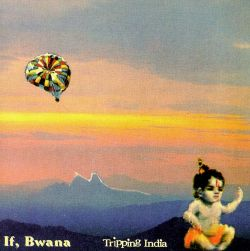 If, Bwana: Tripping India