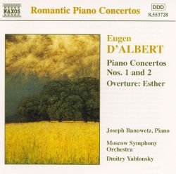 Joseph Banowetz / Dmitry Yablonsky / Moscow Symphony Orchestra - D'Albert: Piano Concertos 1 & 2; Esther Overture