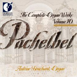 Antoine Bouchard - Pachelbel: The Complete Organ Works, Vol. 10