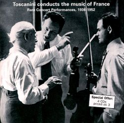 Arturo Toscanini - Toscanini Conducts the Music of France, Rare Concert Performances, 1936-52
