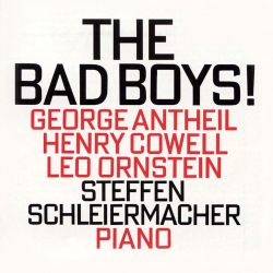 The Bad Boys!: George Antheil, Henry Cowell, Leo Ornstein