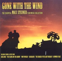 Gone with the Wind: The Essential Max Steiner Film Music Collection
