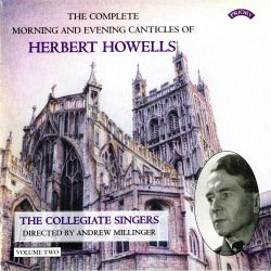 Collegiate Singers - The Complete Morning and Evening Canticles of Herbert Howells, Vol. 2