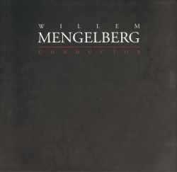 Willem Mengelberg - Willem Mengelberg: Conductor