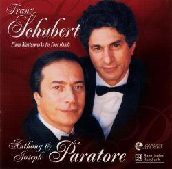 Anthony Paratore / Joseph Paratore - Franz Schubert: Piano Masterworks for Four Hands