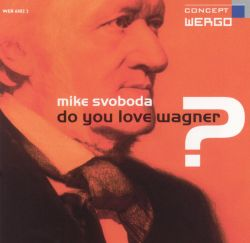 Michael Svoboda - Mike Svoboda: Do You Love Wagner?