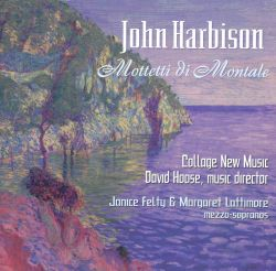Collage New Music - John Harbison: Mottetti di Montale
