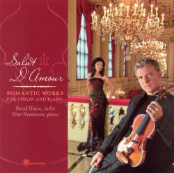 David Halen / Peter Henderson - Salut d'Amour: Romantic Works for Violin and Piano