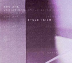 Steve Reich: You Are (Variations)
