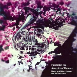 Randall E. Faust - Fantasies on American Themes - Music by William Presser and Randall Faust