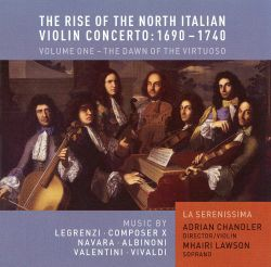 The Rise of the North Italian Violin Concerto: 1690-1740, Vol. 1 - The Dawn of the Virtuoso