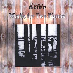 Dennis Ruff: Works for Two Pianos