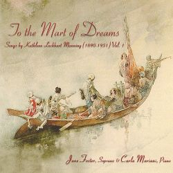 Jane Foster - To the Mart of Dreams: Songs by Kathleen Lockhart Manning, Vol. 1