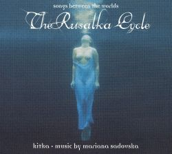 The Rusalka Cycle: Songs between the Worlds