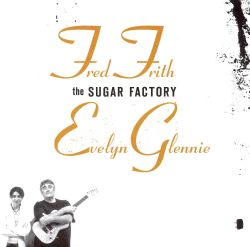 Fred Frith / Evelyn Glennie - The Sugar Factory