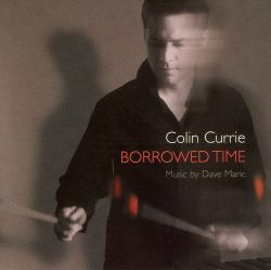 Colin Currie - Borrowed Time: Music by Dave Maric