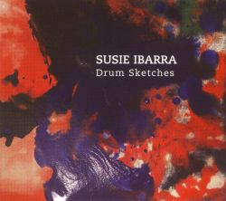 Susie Ibarra: Drum Sketches