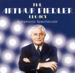 The Arthur Fiedler Legacy: Symphonic Spectacular