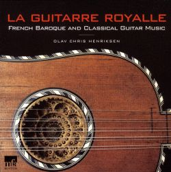Olav Chris Henriksen - La Guitarre Royalle: French Baroque and Classical Guitar Music