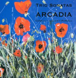 Arcadia - Trio Sonatas: Corelli, Leclair, Purcell