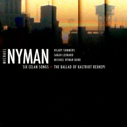Michael Nyman Band - Michael Nyman: Six Celan Songs; The Ballad of Kastriot Rexhepi
