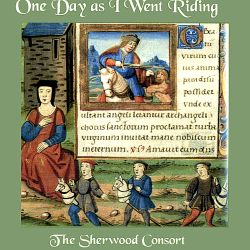 The Sherwood Consort - One Day as I Went Riding