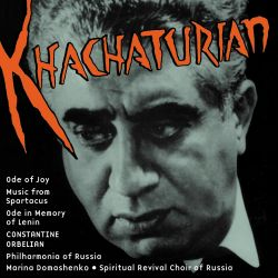Khachaturian: Ode of Joy; Music from Spartacus; Ode in Memory of Lenin