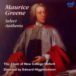 Edward Higginbottom / New College Choir, Oxford - Maurice Greene: Select Anthems