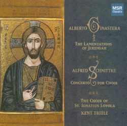 Kent Tritle - Alberto Ginastera: The Lamentations of Jeremiah; Alfred Schnittke: Concerto for Choir