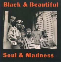 Black & Beautiful, Soul & Madness