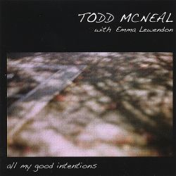 Todd McNeal - All My Good Intentions