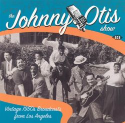 Johnny Otis - Johnny Otis Show: Vintage 1950's Broadcasts from Los Angeles