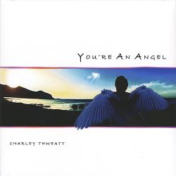 Charley Thweatt - You're an Angel