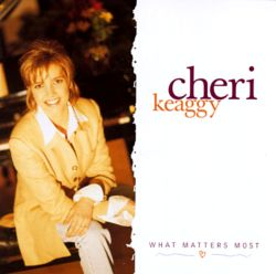 Cheri Keaggy - What Matters Most