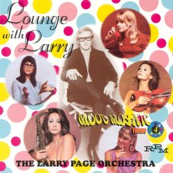 Lounge With Larry: Mood Mosaic, Vol. 4 [Collection 1967-1971] - Larry Page