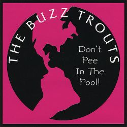 The Buzz Trouts - Don't Pee in the Pool!