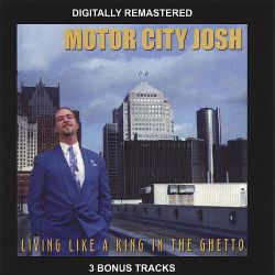 Motor City Josh - Living Like a King in the Ghetto