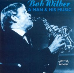 Bob Wilber - A Man and His Music