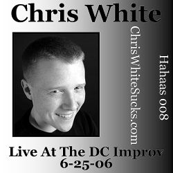 Chris White - Live at the DC Improv 6-25-06