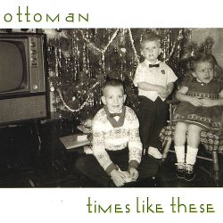 Ottoman - Times Like These